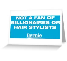 Bernie Sanders for President - Billionaires and Hair Stylists Greeting Card