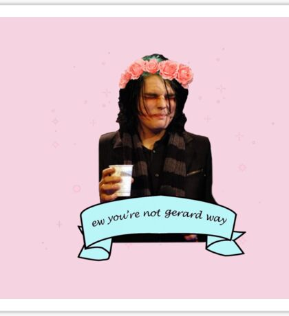 Gerard Way - 'ew you're not gerard way' Sticker