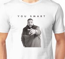 You Smart | DJ Khaled  Unisex T-Shirt