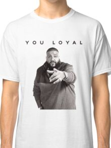 You Loyal | DJ Khaled  Classic T-Shirt