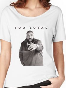 You Loyal | DJ Khaled  Women's Relaxed Fit T-Shirt
