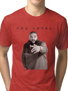 You Loyal   DJ Khaled  Tri-blend T-Shirt
