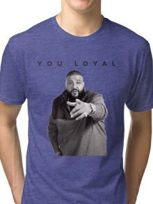 You Loyal | DJ Khaled  Tri-blend T-Shirt