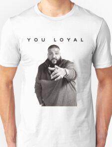 You Loyal   DJ Khaled  Unisex T-Shirt
