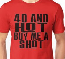 40 and Buy Me A Shot Unisex T-Shirt