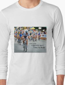 Life Is Not A Spectator Sport - Time To Ride! Long Sleeve T-Shirt