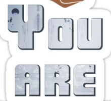 Quotes and quips - you are already dead Sticker