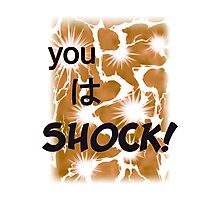 Quotes and quips - you wa SHOCK! Photographic Print