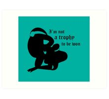 not a trophy to be won Art Print