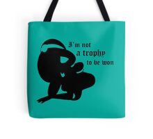 not a trophy to be won Tote Bag