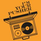 I'm your pusher by vectoria