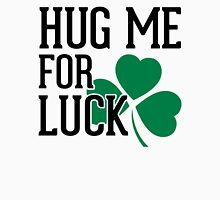 Hug Me For Luck Funny Quote Unisex T-Shirt