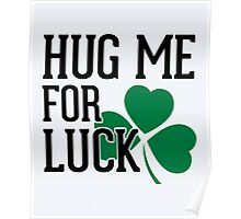 Hug Me For Luck Funny Quote Poster