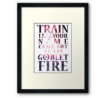 Like Your Name Came Out of the Goblet of Fire. Framed Print