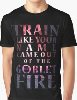 Like Your Name Came Out of the Goblet of Fire. Graphic T-Shirt