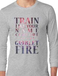 Like Your Name Came Out of the Goblet of Fire. Long Sleeve T-Shirt