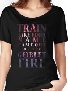 Like Your Name Came Out of the Goblet of Fire. Women's Relaxed Fit T-Shirt