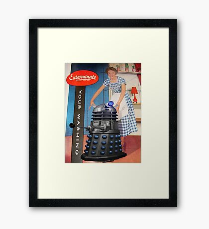 Exterminate .... your washing Framed Print