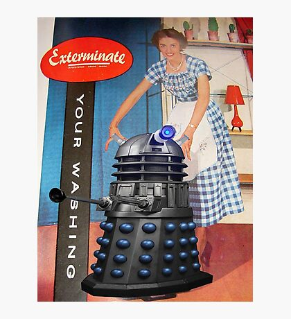 Exterminate .... your washing Photographic Print