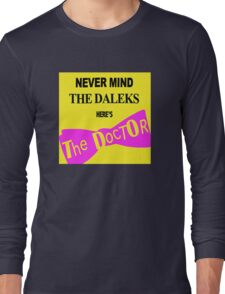 Never Mind The D*leks Long Sleeve T-Shirt