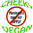 cheeky vegan , meateaters need not apply by gruntpig