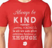 Always be Kind (White Print) Unisex T-Shirt