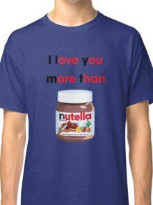 I LOVE YOU MORE Classic T-Shirt