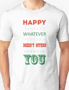 Happy Whatever Doesn't Offend You Unisex T-Shirt