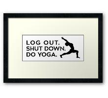 Log Out. Shut Down. Do Yoga. Framed Print