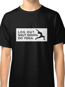 Log Out. Shut Down. Do Yoga. Classic T-Shirt