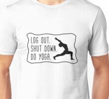 Log Out. Shut Down. Do Yoga. Unisex T-Shirt
