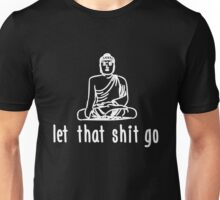 Yoga: Let that shit go!  Unisex T-Shirt