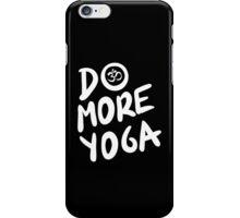 Do more yoga!  iPhone Case/Skin