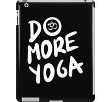 Do more yoga!  iPad Case/Skin