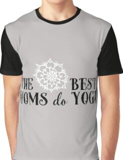 The best moms do Yoga!  Graphic T-Shirt