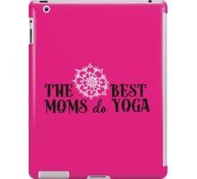 The best moms do Yoga!  iPad Case/Skin