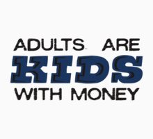 Adults are Kids with Money One Piece - Short Sleeve