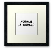 Normal is Boring Black Framed Print