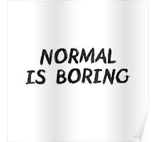 Normal is Boring Black Poster