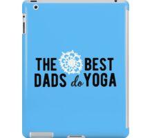 The best dads do Yoga! iPad Case/Skin