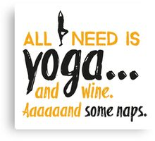All you need is yoga... and wine. Aaaaaand some naps. Canvas Print