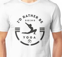 I'd rather be doing Yoga Unisex T-Shirt
