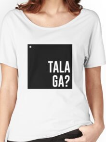 Talaga? Women's Relaxed Fit T-Shirt