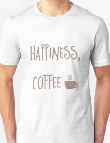 Can't buy happiness, but coffee T-Shirt