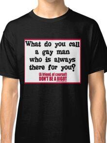 DON'T BE A BIGOT - GAY FRIEND Classic T-Shirt