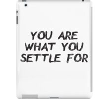 You Are What You Settle For iPad Case/Skin