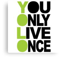 You Only Live Once YOLO  Canvas Print