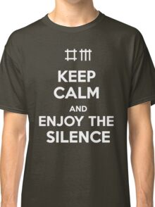 Keep Calm and Enjoy the Silence Classic T-Shirt