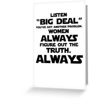 Women ALWAYS Figure Out the Truth Greeting Card