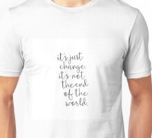 It's just change. Not the end of the world. Unisex T-Shirt